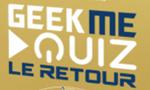 Découvrez GeekMeQuiz le retour : Des questions pour les geek et toujours beaucoup de fun !