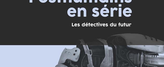 Les posthumains, détectives du futur