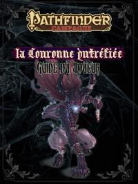 Pathfinder : Le guide du joueur de la Couronne Putréfiée