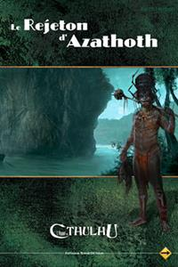 L'appel de Cthulhu 6ème édition : Le rejeton d'Azathoth