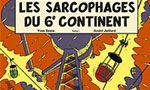 Voir la critique de Sarcophages du 6ème Continent, Tome 2 (Les) : Un 2e tome moyen, loins des meilleurs albums