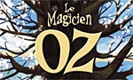 Voir la critique de Le Magicien d'Oz : Fernandez, un véritable magicien !