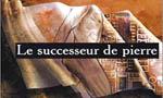 Voir la fiche Le Successeur de pierre [1999]