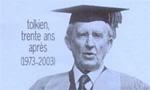 Voir la fiche Pour mieux comprendre Tolkien : Tolkien, trente ans après - 1973/2003 [2004]