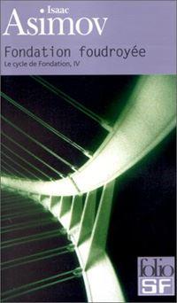 Le cycle Fondation : Fondation foudroyée [Tome 4 - 1983]