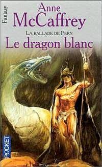 La Ballade de Pern : La Grande Guerre des Fils : Le Dragon Blanc #3 [2000]