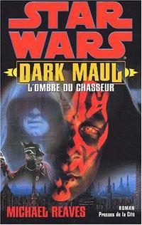 Dark Maul : L'Ombre du Chasseur : Dark Maul l'ombre du chasseur