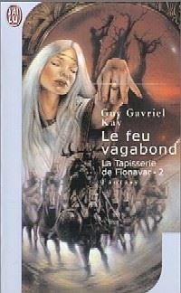 La Tapisserie de Fionavar : Le Feu Vagabond [1997]