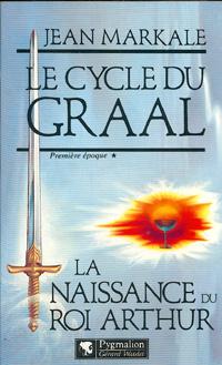 Légendes arthuriennes : Le cycle du Graal : La naissance du roi Arthur #1 [1992]