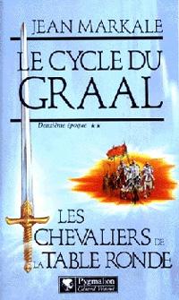 Légendes arthuriennes : Le cycle du Graal : Les Chevaliers de la Table Ronde #2 [1993]