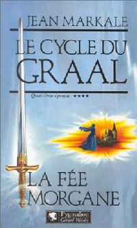 Légendes arthuriennes : Le cycle du Graal : La Fée Morgane #4 [1994]