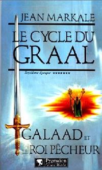 Légendes arthuriennes : Le cycle du Graal : Galaad et le Roi Pêcheur #7 [1995]