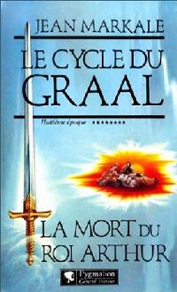 Légendes arthuriennes : Le cycle du Graal : La Mort du Roi Arthur #8 [1996]