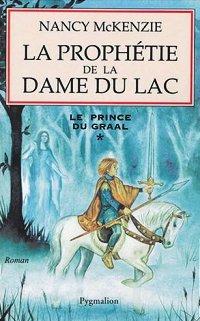 Légendes arthuriennes : Le prince du Graal : La Prophétie de la Dame du Lac [#1 - 2004]