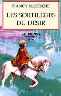 Légendes arthuriennes : Le prince du Graal : Les Sortilèges du Désir #2 [2004]