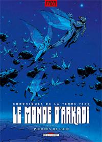 Le Monde d'Arkadi : Arkadi - Chroniques de la Terre Fixe 8 [2007]