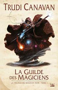 Le Magicien Noir : La trilogie du Magicien Noir : La Guilde des Magiciens [#1 - 2007]