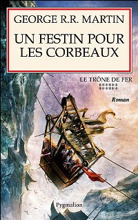 Le trône de fer : Un Festin pour les Corbeaux [Tome 12 - 2007]