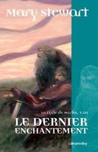 Légendes arthuriennes : Le cycle de Merlin : Le Dernier Enchantement [#3 - 2007]