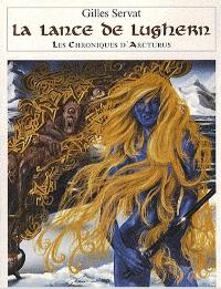 Les Chroniques d'Arcturus : La Lance de Lughern #6 [2007]