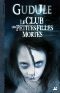 Le Club des petites filles mortes - Intégrale Gudule 1 [2008]