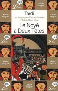 Les aventures extraordinaires d'Adèle Blanc-Sec : Le noyé à deux têtes #6 [1985]