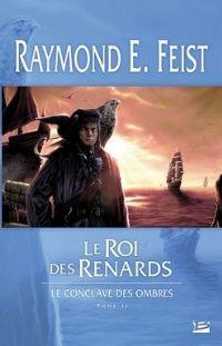 Les Chroniques de Krondor : Le Conclave des Ombres : Le roi des Renards [#2 - 2008]