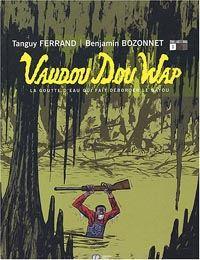 Vaudou Dou Wap : La goutte d'eau qui fait déborder le bayou [#1 - 2004]