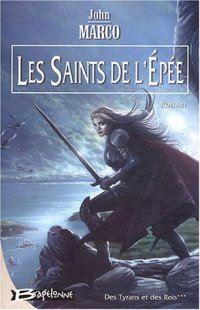Des Tyrans et des Rois : Les Saints de l'Epée #3 [2004]