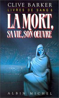 Les Livres de Sang : La Mort, sa vie, son oeuvre #6 [1992]