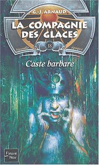 La Compagnie des Glaces : Nouvelle Epoque : Caste barbare #18 [2004]