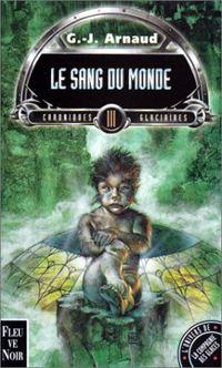 La Compagnie des Glaces : Chroniques glaciaires : Le sang du monde Tome 3 [1998]