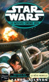 Star Wars : Le Nouvel Ordre Jedi : Derrière les lignes ennemies : Le Rêve Rebelle Tome 11 [2003]