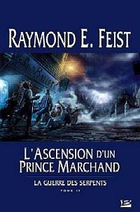 Les Chroniques de Krondor : La Guerre des Serpents : L'ascension d'un Prince Marchand #2 [2004]
