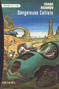 The Early Asimov : Dangereuse Callisto [1977]
