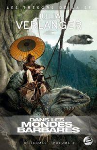 Intégrale Julia Verlanger : Dans les mondes barbares #3 [2009]