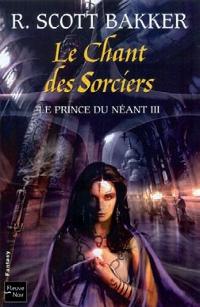 Le Prince du néant : Le Chant des sorciers #3 [2009]