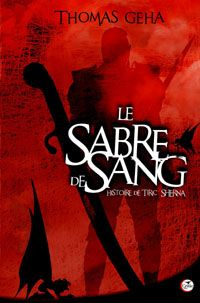 Le Sabre de Sang : Histoire de Tiric Sherna [#1 - 2009]