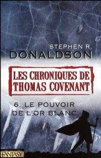 Les Chroniques de Thomas Covenant : Le Pouvoir de l'Or Blanc #6 [2009]