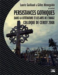 Persistances gothiques dans la littérature et les arts de l'image [2010]