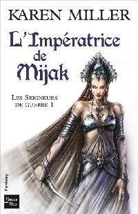 Les Seigneurs de guerre : L'Impératrice de Mijak #1 [2010]