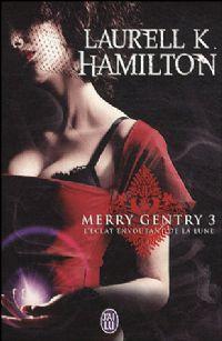 Meredith Gentry : L'Eclat Envoutant de la Lune #3 [2010]