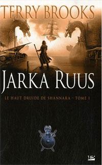 Le Haut Druide de Shannara : Jarka Ruus tome 1 [2010]