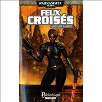 Warhammer 40 000 : Trilogie Shira Calpurnia: Feux croisés #1 [2010]