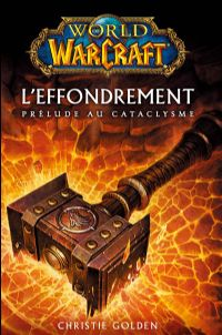 World of Warcraft : L'Effondrement : Prélude au Cataclysme [#1 - 2010]