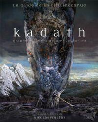 Demons et Merveilles : Kadath, le guide de la Cité Inconnue [2010]