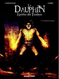 Le dauphin, héritier des ténèbres : L'enfant du temple [#1 - 2011]