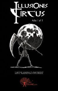 Les Triptiques : Illusionis Circus : Actes I et II [Partie 1 - 2011]