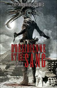 Les Chroniques Aztèques : D'Obsidienne et de Sang [#1 - 2011]