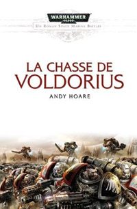 Warhammer 40 000 : Série Batailles de l'Astartes: La chasse de Voldorius #3 [2011]